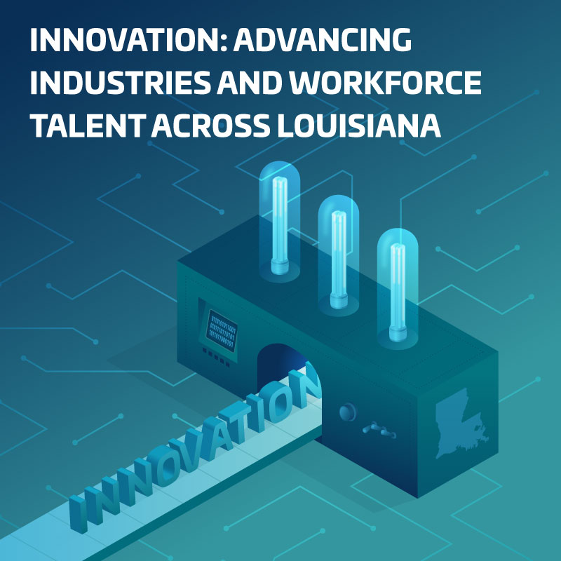 ADVANCING INDUSTRIES AND WORKFORCE TALENT ACROSS LOUISIANA